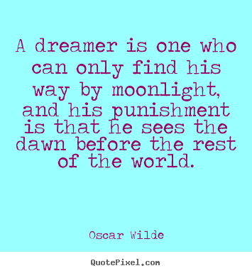 Design your own photo quote about friendship - A dreamer is one who can only find his way by moonlight, and..