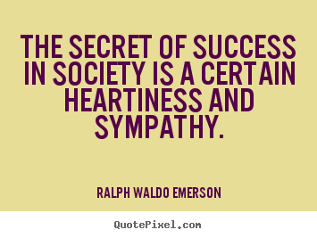 Ralph Waldo Emerson photo quotes - The secret of success in society is a certain heartiness and.. - Friendship quotes