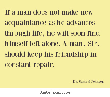 Design your own picture quotes about friendship - If a man does not make new acquaintance..