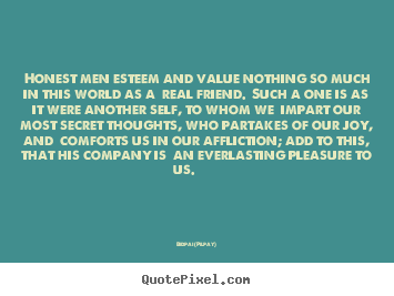 Bidpai (Pilpay) picture quote - Honest men esteem and value nothing so much in this.. - Friendship quote