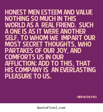 Create graphic picture quotes about friendship - Honest men esteem and value nothing so much..