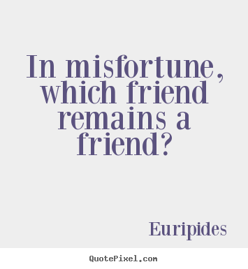 Design picture quote about friendship - In misfortune, which friend remains a friend?