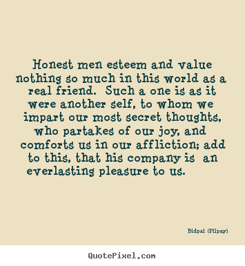 Bidpai (Pilpay) picture quotes - Honest men esteem and value nothing so much in this.. - Friendship quote