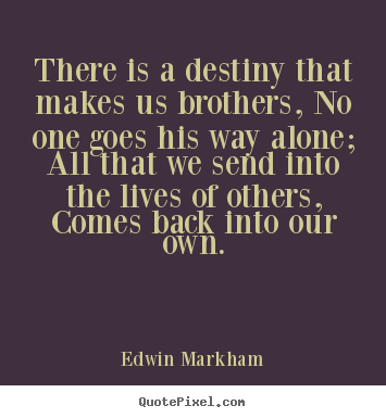Create picture quotes about friendship - There is a destiny that makes us brothers, no..
