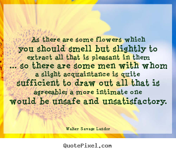 Walter Savage Landor picture quotes - As there are some flowers which you should.. - Friendship quotes