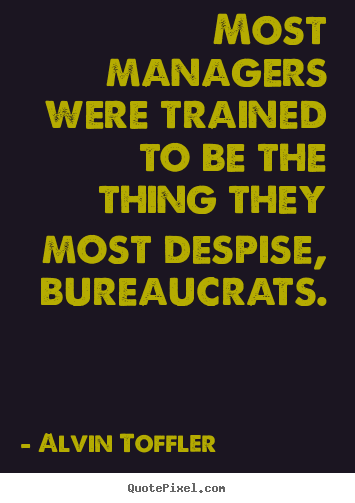 Quotes about inspirational - Most managers were trained to be the thing they most despise, bureaucrats.