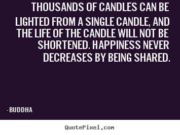 Create custom poster quotes about inspirational - Thousands of candles can be lighted from a single candle, and the life..