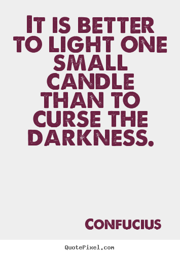 Create image sayings about inspirational - It is better to light one small candle than..