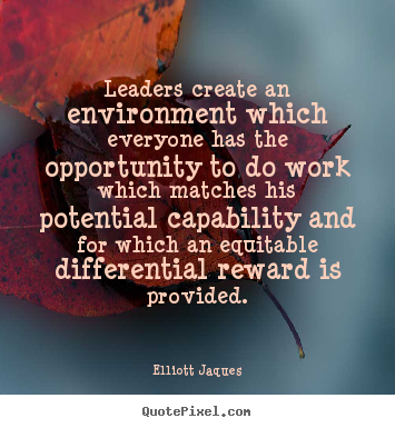 Quote about inspirational - Leaders create an environment which everyone has the..