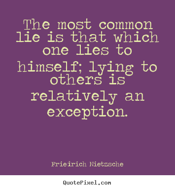 Inspirational quotes - The most common lie is that which one lies to himself;..