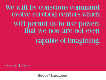 Quotes about inspirational - We will by conscious command evolve cerebral centers..