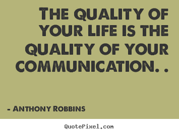 Anthony Robbins picture quotes - The quality of your life is the quality of your communication... - Inspirational quote