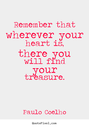Inspirational quotes - Remember that wherever your heart is, there you will find your..