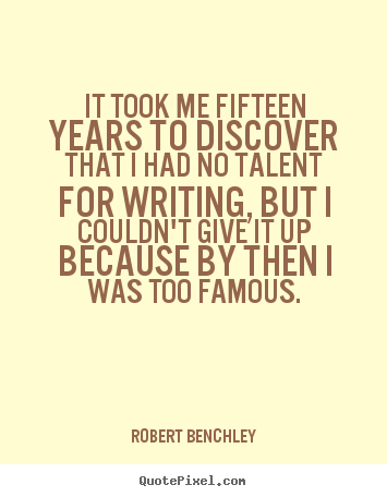 Inspirational quotes - It took me fifteen years to discover that i had no talent for writing,..