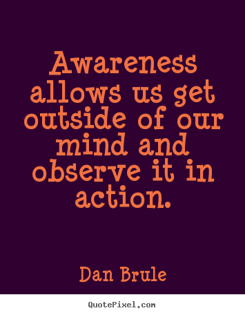 Sayings about inspirational - Awareness allows us get outside of our mind and observe..
