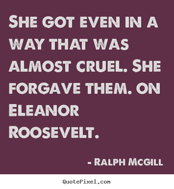 Create graphic picture quotes about inspirational - She got even in a way that was almost cruel...