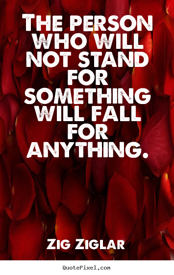 Zig Ziglar picture quote - The person who will not stand for something will.. - Inspirational quotes