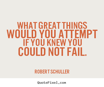 What great things would you attempt if you knew you could not.. Robert Schuller famous inspirational quotes