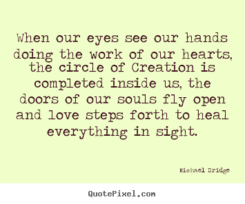 Quotes about inspirational - When our eyes see our hands doing the work of our..