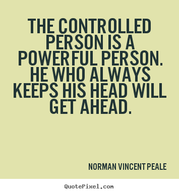 The controlled person is a powerful person. he who always.. Norman Vincent Peale best inspirational quotes