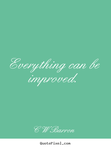 Create graphic picture quotes about inspirational - Everything can be improved.