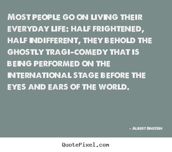 Quotes about inspirational - Most people go on living their everyday life: half frightened,..