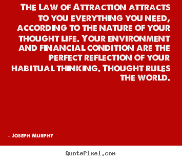 Joseph Murphy poster quote - The law of attraction attracts to you everything you need, according to.. - Inspirational quotes