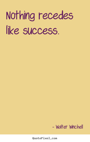 Make picture quote about inspirational - Nothing recedes like success.