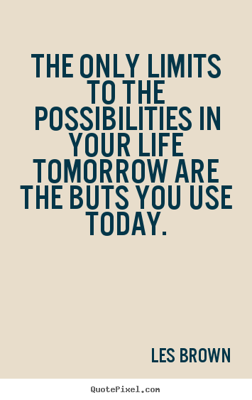Create picture quotes about inspirational - The only limits to the possibilities in your life tomorrow..