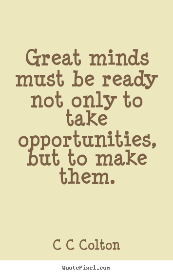 Quotes about inspirational - Great minds must be ready not only to take opportunities,..