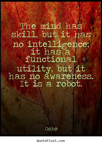 Design custom picture quotes about inspirational - The mind has skill, but it has no intelligence;..