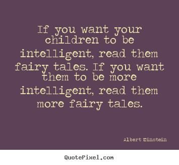 If you want your children to be intelligent,.. Albert Einstein best inspirational quotes