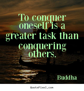 How to make picture quotes about inspirational - To conquer oneself is a greater task than conquering others.