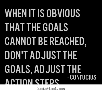 Create graphic picture quote about inspirational - When it is obvious that the goals cannot be reached, don't..