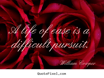 Quotes about inspirational - A life of ease is a difficult pursuit.