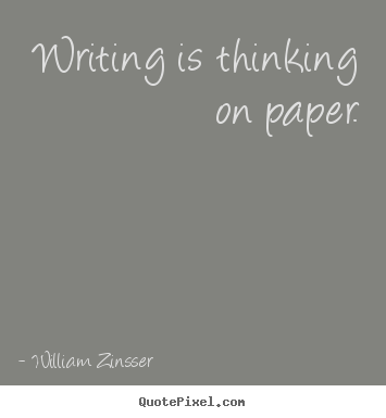Quotes about inspirational - Writing is thinking on paper.