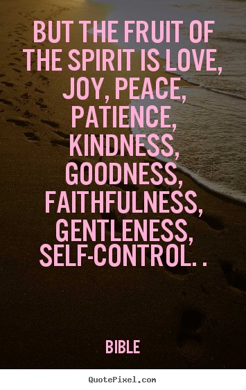 Quotes about inspirational - But the fruit of the spirit is love, joy, peace, patience, kindness,..