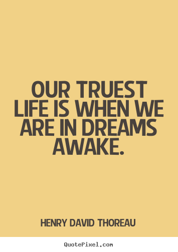 Henry David Thoreau picture quotes - Our truest life is when we are in dreams awake. - Inspirational quotes
