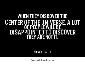 Bernard Bailey picture quotes - When they discover the center of the universe, a.. - Inspirational quotes