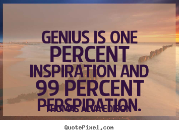 Genius is one percent inspiration and 99 percent.. Thomas Alva Edison great inspirational quote