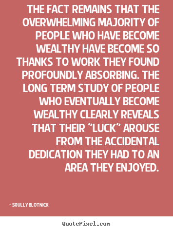Inspirational quotes - The fact remains that the overwhelming majority of people who have..