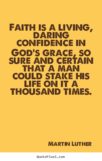 Life quotes - Faith is a living, daring confidence in god's grace,..