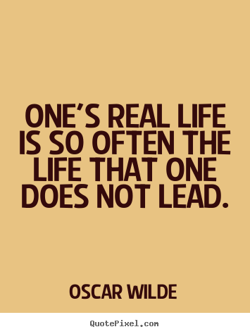 Quotes about life - One's real life is so often the life that one does not lead.