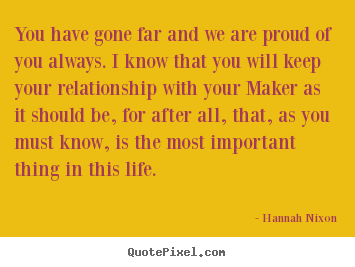 Life quotes - You have gone far and we are proud of you always. i know that you will..