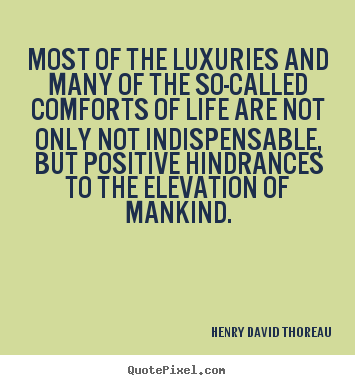 Henry David Thoreau picture quotes - Most of the luxuries and many of the so-called.. - Life quote