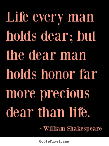 Design picture quotes about life - Life every man holds dear; but the dear man holds..