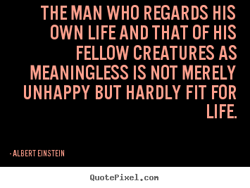 Quotes about life - The man who regards his own life and that of his fellow..