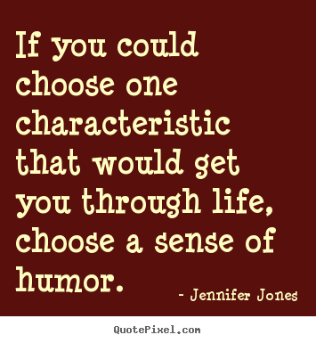 If you could choose one characteristic that would get.. Jennifer Jones popular life quote