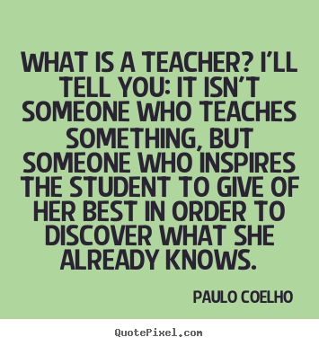 Diy picture quotes about life - What is a teacher? i'll tell you: it isn't someone who teaches..
