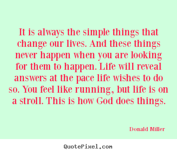 Life sayings - It is always the simple things that change our..